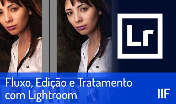 Fluxo, Edição e Tratamento com Lightroom